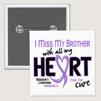 Hodgkins Lymphoma Miss With All My Heart Brother Pinback Button