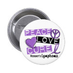 Hodgkin's Lymphoma PEACE LOVE CURE 1 2 Inch Round Button