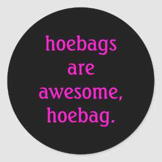 hoebags are awesome, hoebag. classic round sticker