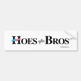 Hoes after Bros -- Anti-Hillary -.png Bumper Stickers