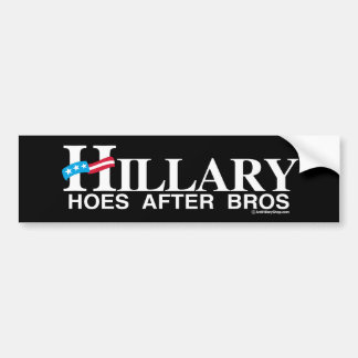 Hoes after Bros - Anti-Hillary - white -.png Bumper Sticker