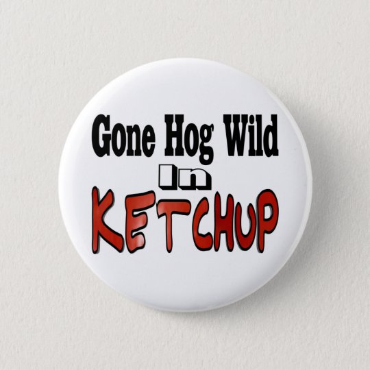Hog Wild Ketchup Button