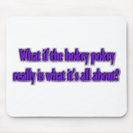 Hokey Pokey - Is it really what it's all about? Mouse Pad