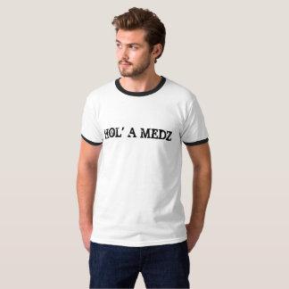 Hol' A  Medz T-Shirt