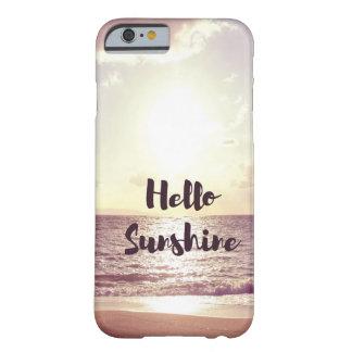"""Hola cita de la foto de la sol"" Funda Para iPhone 6 Barely There"