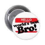 Hola mi nombre es mejor Brother del mundo Pin