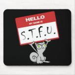 Hola mi nombre es S.T.F.U. Mousepad espumoso Alfombrilla De Ratón