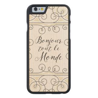 Hola revendedor alegre Le Monde de Bonjour del Funda De iPhone 6 Carved® De Arce