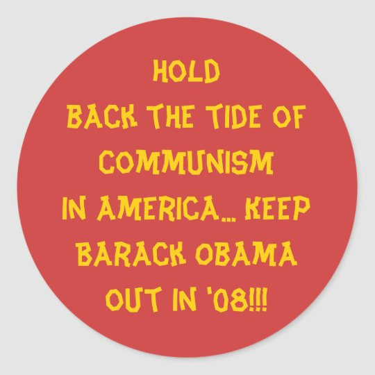 Hold back the tide of Communism in America... K... Classic Round Sticker