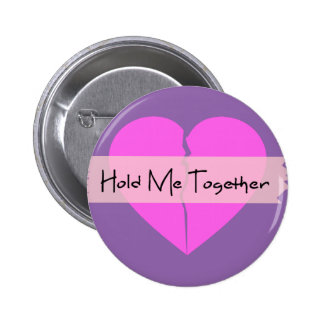 Hold Me Together Pinback Button