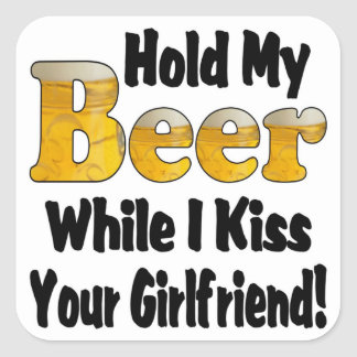 Hold My Beer Girlfriend Square Sticker