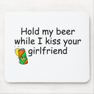 Hold My Beer While I Kiss Your Girlfriend Mouse Pad