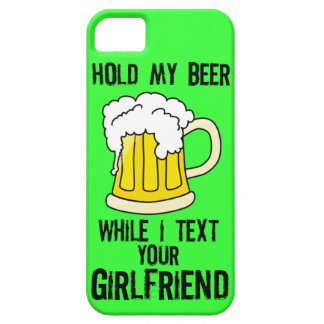 HOLD MY BEER, WHILE I TEXT YOUR GIRLFRIEND iPhone SE/5/5s CASE