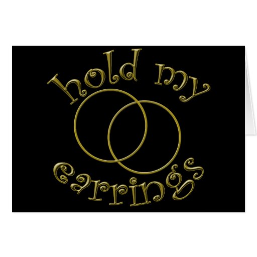 hold my earrings rallying cry t shirts card zazzle