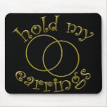 Hold My Earrings! Girls Rallying Cry T-shirts Mousepads