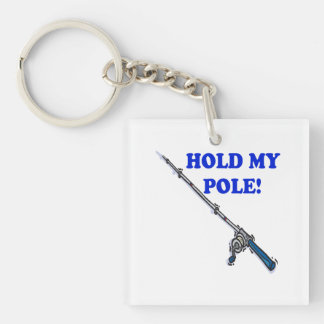 Hold My Pole Double-Sided Square Acrylic Keychain