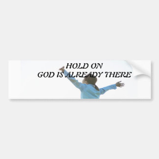 Hold On God Is Already There Bumper Sticker