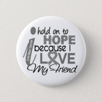 Hold On To Hope Friend Brain Cancer Pinback Button