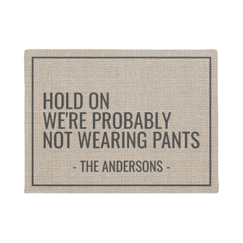 Hold On Were Probably Not Wearing Pants Funny Doormat