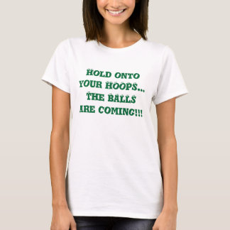 Hold Onto Your Hoops Basketball Bouncing Eyes Fun T-Shirt