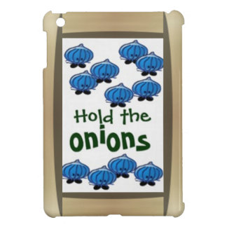Hold the Onions Cover For The iPad Mini