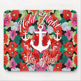 Hold tight stay Strong Floral nautical art. Mouse Pad