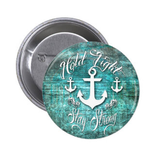 Hold Tight, Stay strong inspirational nautical art Button