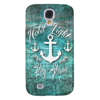 Hold Tight, Stay strong inspirational nautical art Galaxy S4 Cover