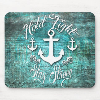 Hold Tight, Stay strong inspirational nautical art Mouse Pad