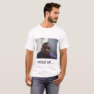HOLD UP... T-Shirt