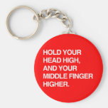 HOLD YOUR HEAD HIGH AND YOUR MIDDLE FINGER HIGHER. KEY CHAINS