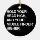 HOLD YOUR HEAD HIGH AND YOUR MIDDLE FINGER HIGHER. CHRISTMAS TREE ORNAMENTS