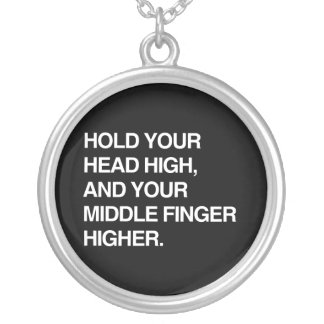 HOLD YOUR HEAD HIGH AND YOUR MIDDLE FINGER HIGHER. ROUND PENDANT NECKLACE