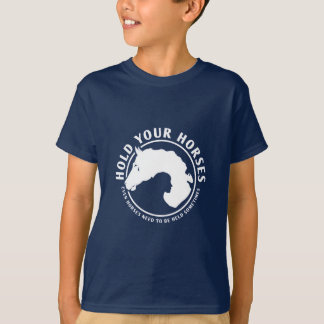 Hold your horses Horses need to be held sometimes T-Shirt