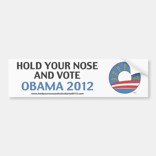 Hold Your Nose and Vote Obama 2012 Bumper Sticker