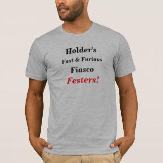 Holder's fiasco festers T-Shirt