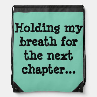 Holding my breath for the next chapter... drawstring backpack