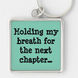 Holding my breath for the next chapter... keychain
