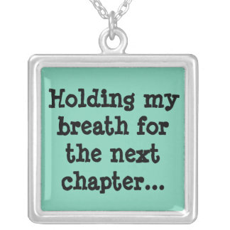 Holding my breath for the next chapter... silver plated necklace