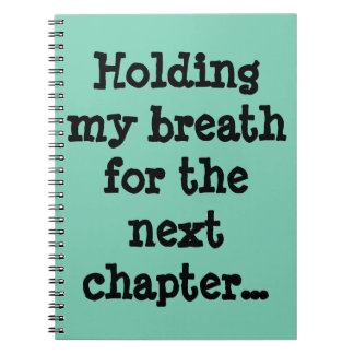 Holding my breath for the next chapter... spiral notebook