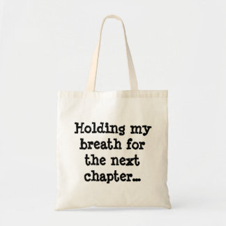 Holding my breath for the next chapter... tote bag