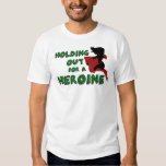 """""""Holding out for a heroine"""" T Shirt"""