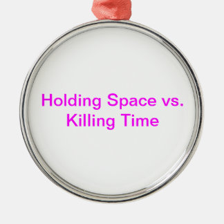 Holding Space vs. Killing Time Round Metal Christmas Ornament