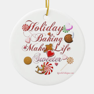 Holiday Baking Makes Life Sweeter Ceramic Ornament