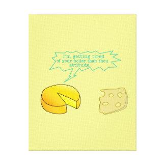 Holier Than Thou Attitude Cheese Canvas Print