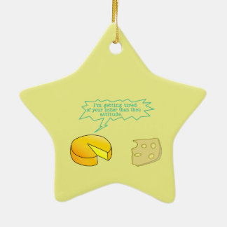 Holier Than Thou Attitude Cheese Ceramic Ornament