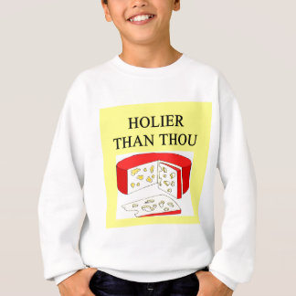 holier than thou swiss cheese joke sweatshirt