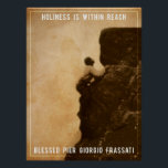 """Holiness - Blessed Pier Giorgio Frassati Poster<br><div class=""""desc"""">A simple poster,  reminding us all that holiness is within reach; we must simple strive towards it. Features Blessed Pier Giorgio Frassati.</div>"""
