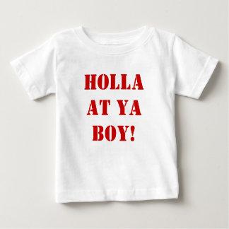 Holla at ya BOY! Baby T-Shirt