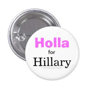 Holla for HILLARY Pinback Button